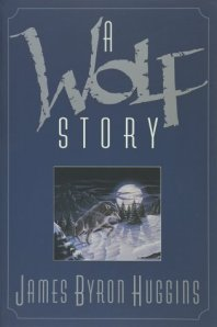 A Wolf Story by James Byron Huggins